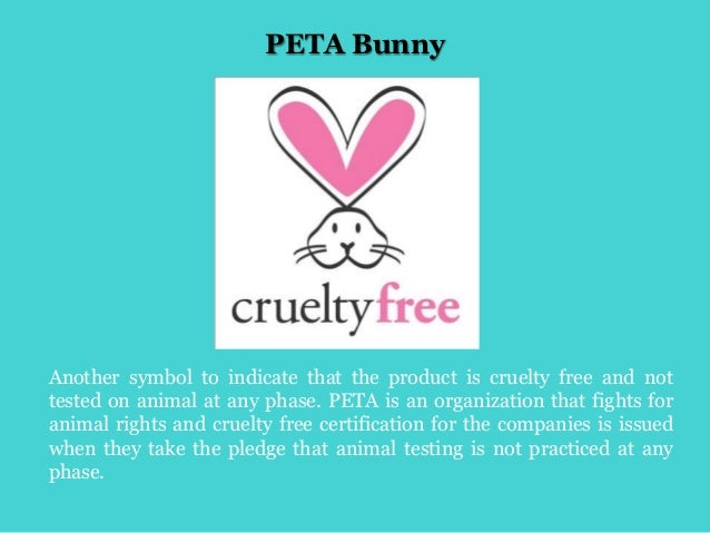 PETA Bunny Another symbol to indicate that the product is cruelty free and not tested on animal at any phase. PETA is an o...