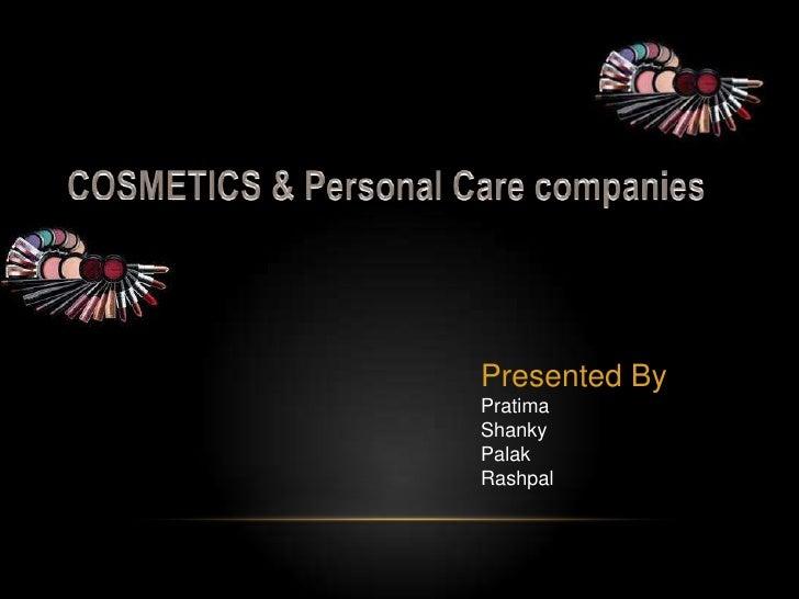 COSMETICS & Personal Care companies<br />Presented By<br />Pratima<br />Shanky<br />Palak<br />Rashpal<br />
