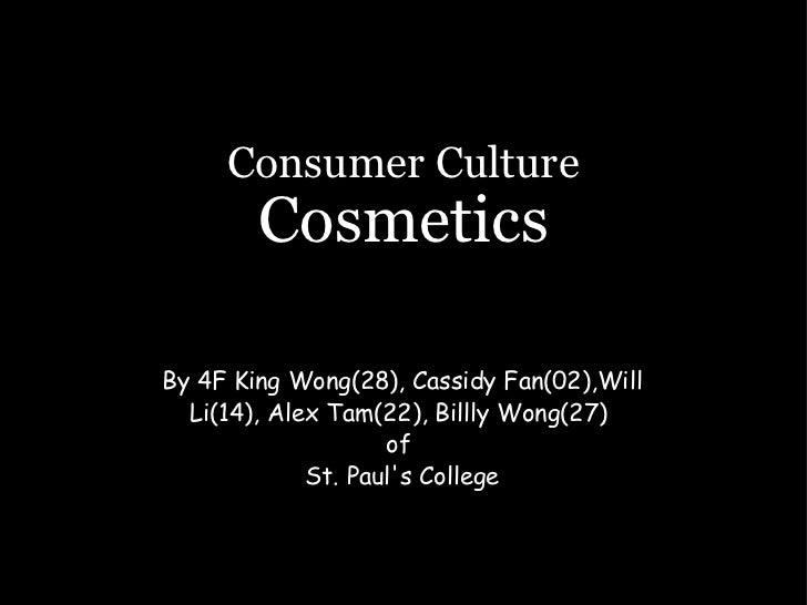 Consumer Culture Cosmetics By 4FKing Wong(28), Cassidy Fan(02),Will Li(14), Alex Tam(22), Billly Wong(27) of St. Paul's...