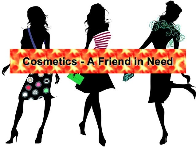Cosmetics - A Friend in Need