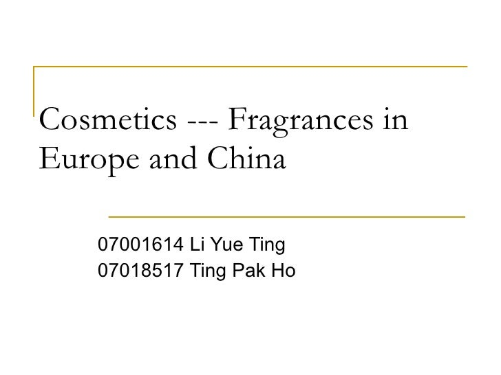 Cosmetics --- Fragrances in Europe and China 07001614 Li Yue Ting  07018517 Ting Pak Ho