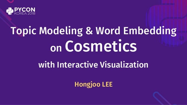Hongjoo LEE Topic Modeling & Word Embedding on Cosmetics with Interactive Visualization