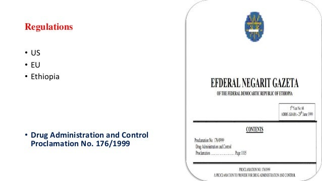 Regulations • US • EU • Ethiopia • Drug Administration and Control Proclamation No. 176/1999