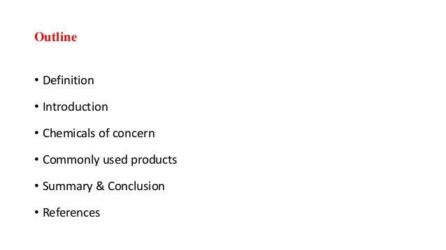 Outline • Definition • Introduction • Chemicals of concern • Commonly used products • Summary & Conclusion • References