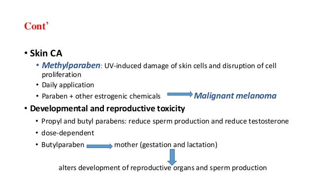 Cont' • Skin CA • Methylparaben: UV-induced damage of skin cells and disruption of cell proliferation • Daily application ...