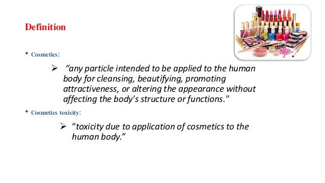"""Definition • Cosmetics:  """"any particle intended to be applied to the human body for cleansing, beautifying, promoting att..."""