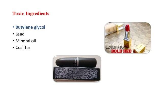 Toxic Ingredients • Butylene glycol • Lead • Mineral oil • Coal tar