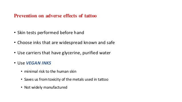 Prevention on adverse effects of tattoo • Skin tests performed before hand • Choose inks that are widespread known and saf...