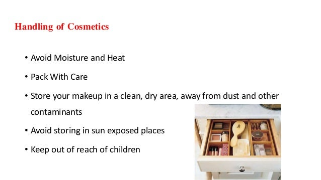 Handling of Cosmetics • Avoid Moisture and Heat • Pack With Care • Store your makeup in a clean, dry area, away from dust ...