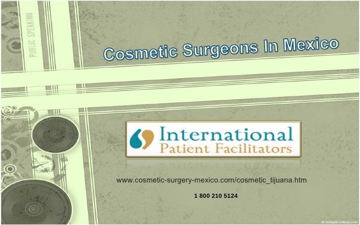 www.cosmetic-surgery-mexico.com/cosmetic_tijuana.htm 1 800 210 5124