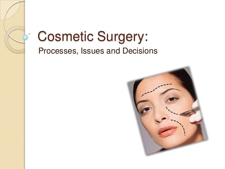 Cosmetic Surgery:Processes, Issues and Decisions