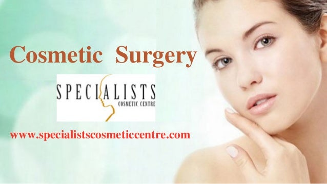 Cosmetic Surgery Cosmetic Surgery www.specialistscosmeticcentre.com