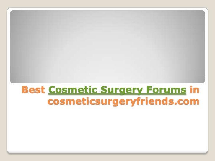Best Cosmetic Surgery Forums in     cosmeticsurgeryfriends.com