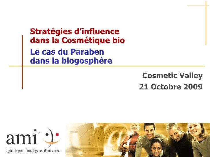 Cosmetic Valley 21 Octobre 2009 Stratégies d'influence  dans la Cosmétique bio Le cas du Paraben  dans la blogosphère