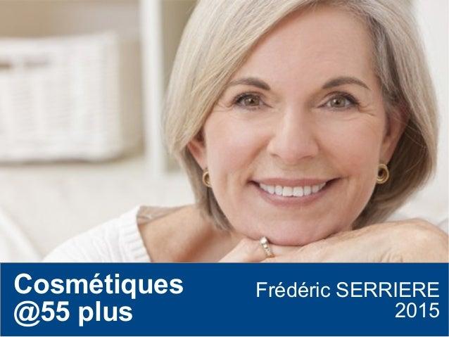 Cosmétiques @55 plus Frédéric SERRIERE 2015