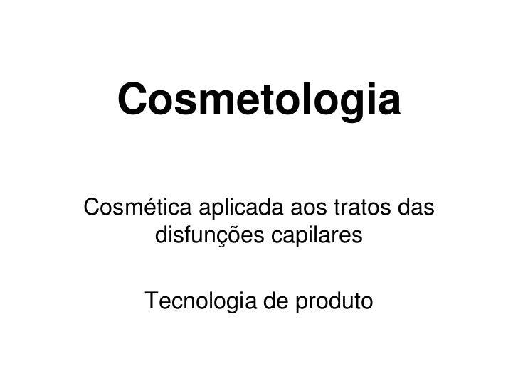 CosmetologiaCosmética aplicada aos tratos das     disfunções capilares     Tecnologia de produto