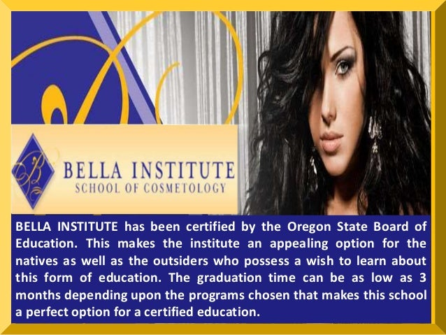 BELLA INSTITUTE has been certified by the Oregon State Board of  Education. This makes the institute an appealing option f...