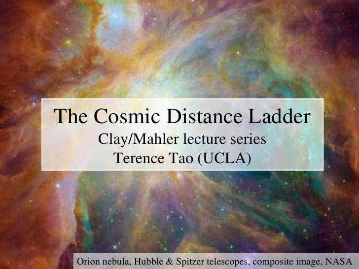 The Cosmic Distance Ladder       Clay/Mahler lecture series         Terence Tao (UCLA)       Orion nebula, Hubble & Spitze...