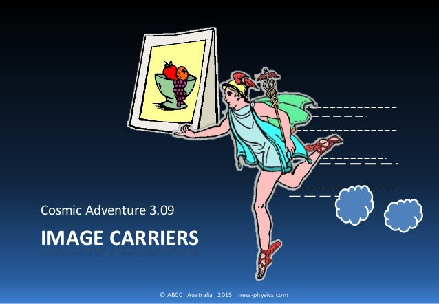 © ABCC Australia 2015 new-physics.com IMAGE CARRIERS Cosmic Adventure 3.09