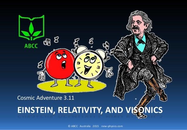 © ABCC Australia 2015 new-physics.com EINSTEIN, RELATIVITY, AND VISONICS Cosmic Adventure 3.11