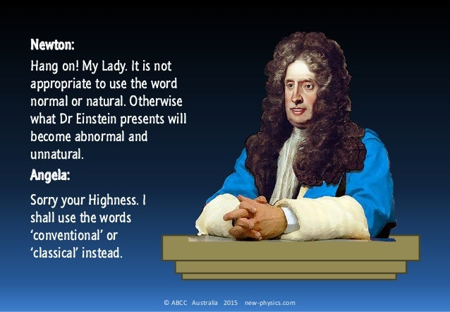 © ABCC Australia 2015 new-physics.com Newton: Hang on! My Lady. It is not appropriate to use the word normal or natural. O...