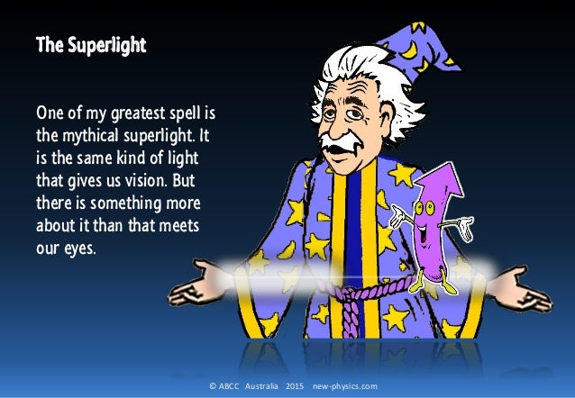 © ABCC Australia 2015 new-physics.com The Superlight One of my greatest spell is the mythical superlight. It is the same k...