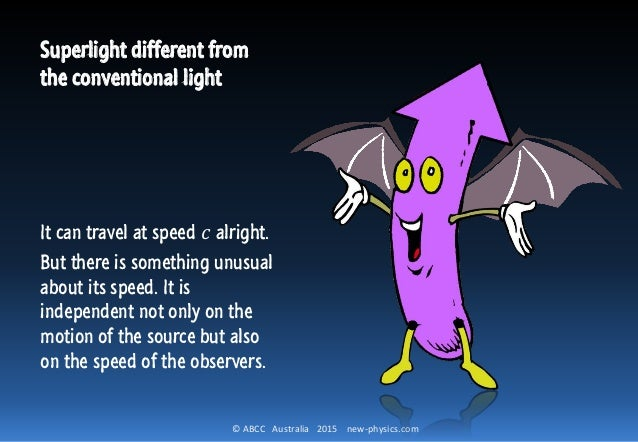 © ABCC Australia 2015 new-physics.com Superlight different from the conventional light It can travel at speed 𝑐 alright. B...