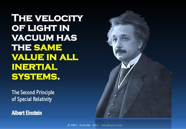 © ABCC Australia 2015 new-physics.com The velocity of light in vacuum has the same value in all inertial systems. The Seco...