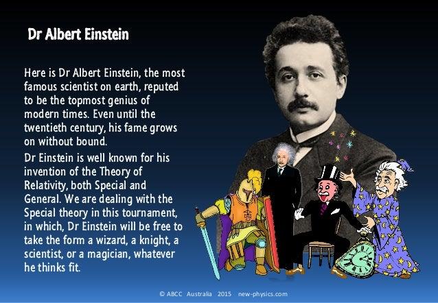 © ABCC Australia 2015 new-physics.com Dr Albert Einstein Here is Dr Albert Einstein, the most famous scientist on earth, r...