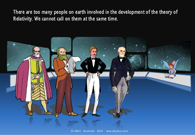 © ABCC Australia 2015 new-physics.com There are too many people on earth involved in the development of the theory of Rela...