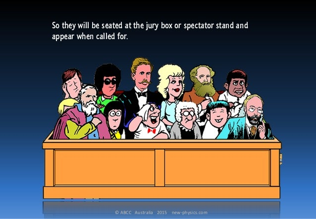 © ABCC Australia 2015 new-physics.com So they will be seated at the jury box or spectator stand and appear when called for.