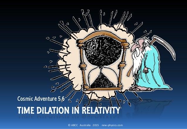 © ABCC Australia 2015 new-physics.com TIME DILATION IN RELATIVITY Cosmic Adventure 5.6