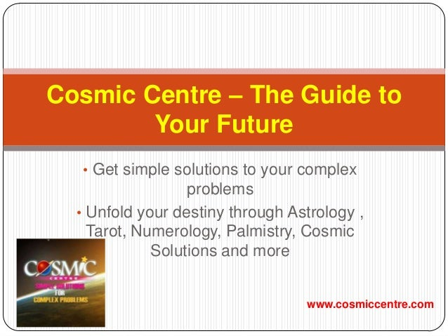 • Get simple solutions to your complexproblems• Unfold your destiny through Astrology ,Tarot, Numerology, Palmistry, Cosmi...
