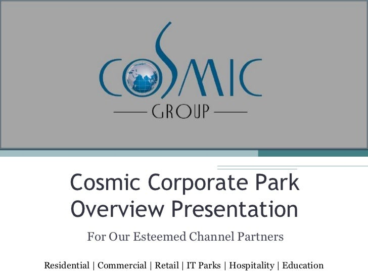 Cosmic Corporate Park      Overview Presentation          For Our Esteemed Channel PartnersResidential | Commercial | Reta...