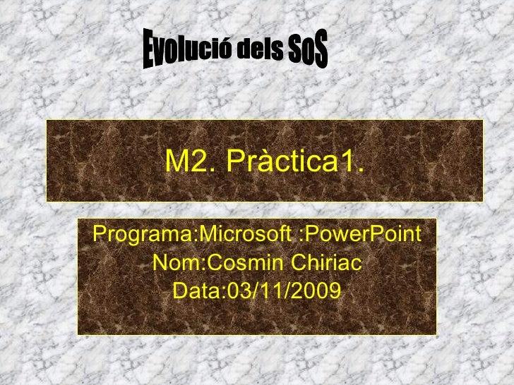 M2. Pràctica1. Programa:Microsoft :PowerPoint Nom:Cosmin Chiriac Data:03/11/2009 Evolució dels SoS