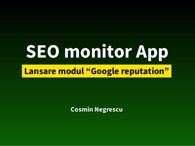 "SEO monitor App Lansare modul ""Google reputation"" Cosmin Negrescu"