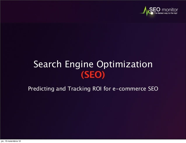 Search Engine Optimization (SEO) Predicting and Tracking ROI for e-commerce SEO  joi, 15 noiembrie 12
