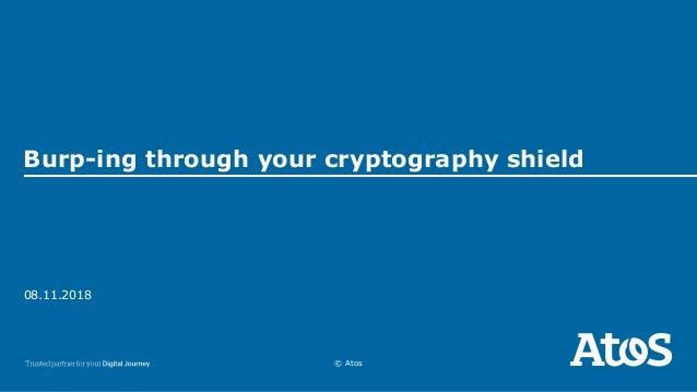 08.11.2018 © Atos Burp-ing through your cryptography shield