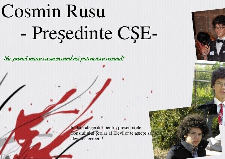 Cosmin Rusu  - Pre edinte C E-Nu promit marea cu sarea cand noi putem avea oceanul!                             In data al...