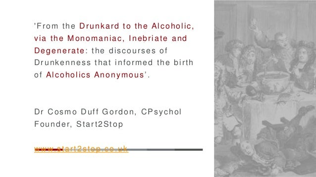 'From the Drunkard to the Alcoholic, via the Monomaniac, Inebriate and Degenerate: the discourses of Drunkenness that info...