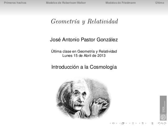 Primeros hechos   Modelos de Robertson-Walker        Modelos de Friedmann   Último                    Geometría y Relativi...