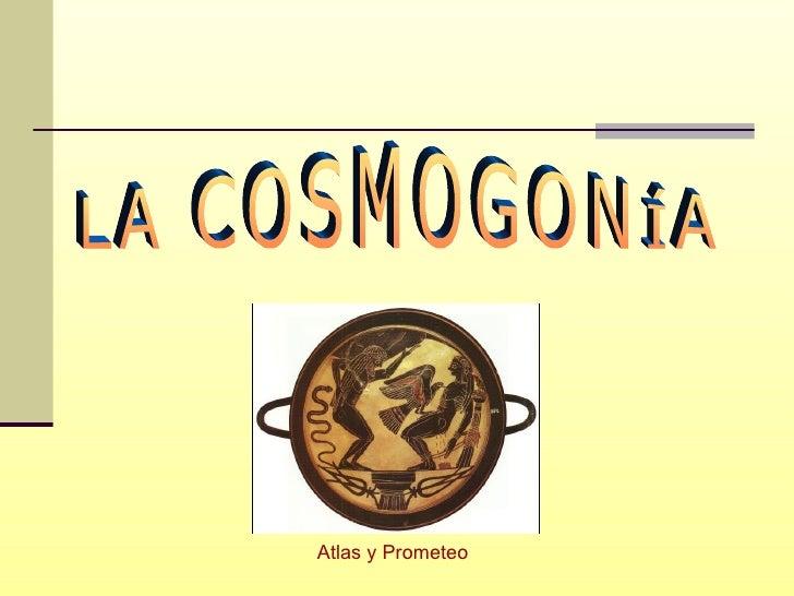 LA COSMOGONÍA Atlas y Prometeo