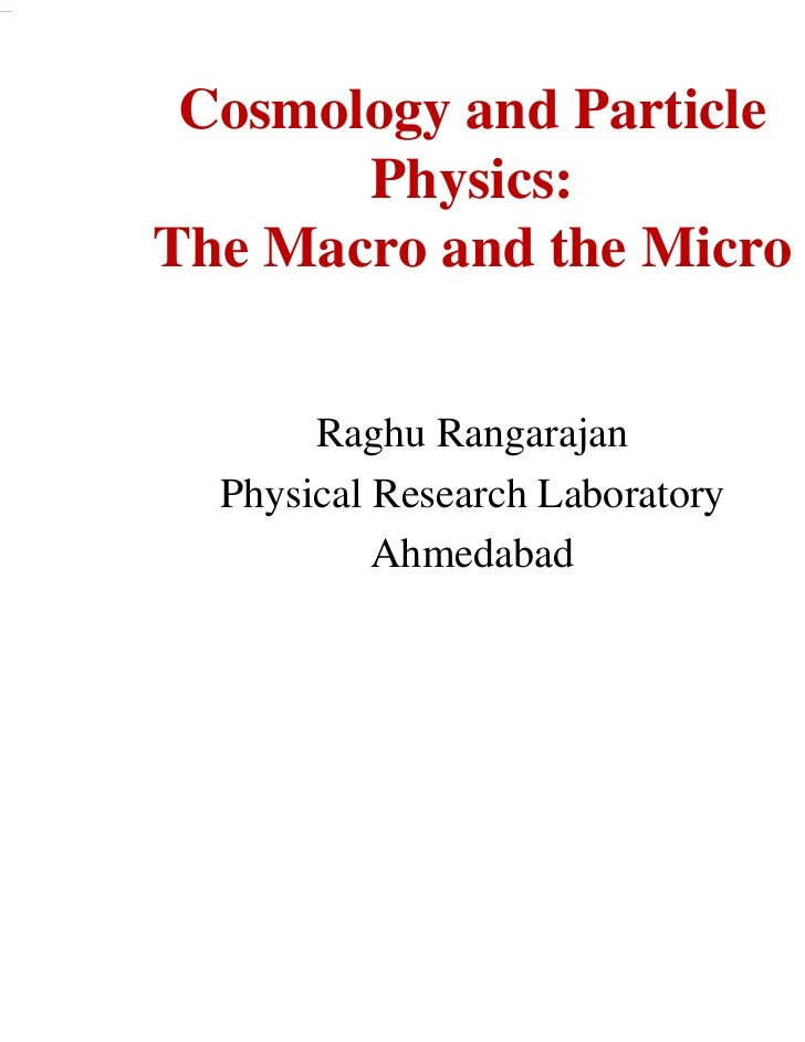 Cosmology and Particle       Physics:The Macro and the Micro       Raghu Rangarajan  Physical Research Laboratory         ...