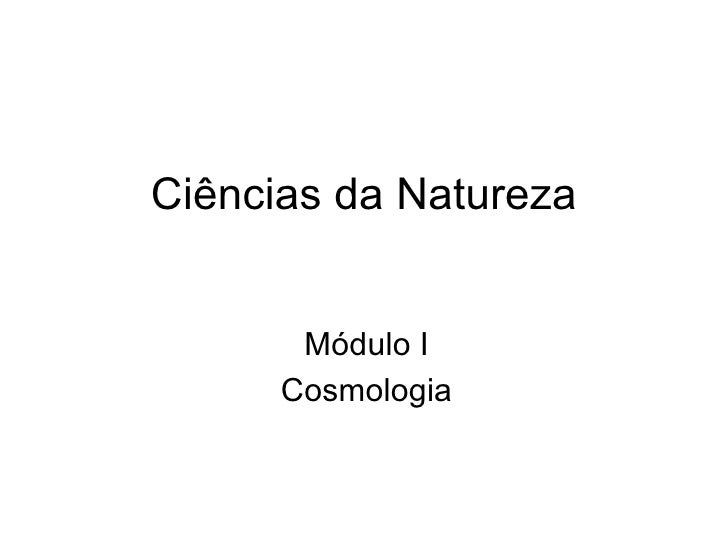 Ciências da Natureza       Módulo I      Cosmologia