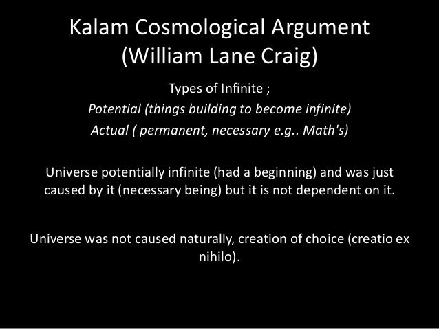 the kalam cosmological argument essay Answer: the cosmological argument attempts to prove god's existence by  observing  else that already exists (someone must draw one on a piece of  paper.
