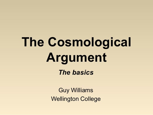 the cosmological argument is not a Whether or not god exists is indeed an important question, but that does not mean the kalam cosmological argument is an important argument were i to devote all my available time from now to the rest of my life to the question of the existence of god, i certainly wouldn't spend it studying cosmology so i could come to my own conclusion about.