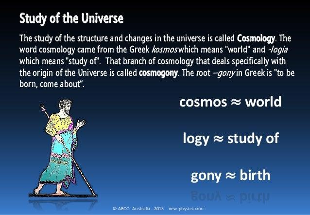 Cosmologists study ______. - the origin