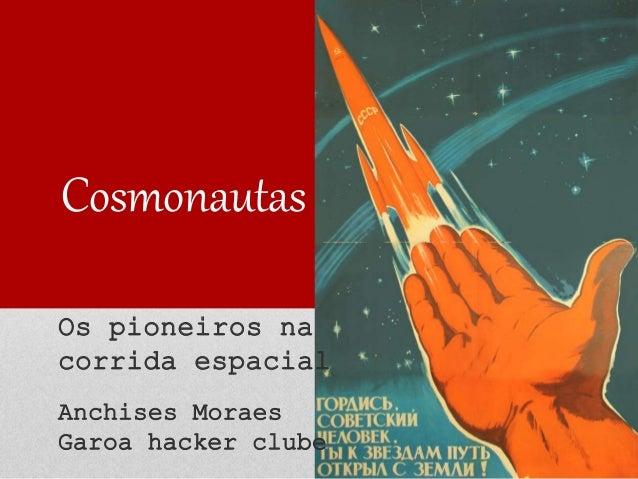 Cosmonautas Os pioneiros na corrida espacial Anchises Moraes Garoa hacker clube