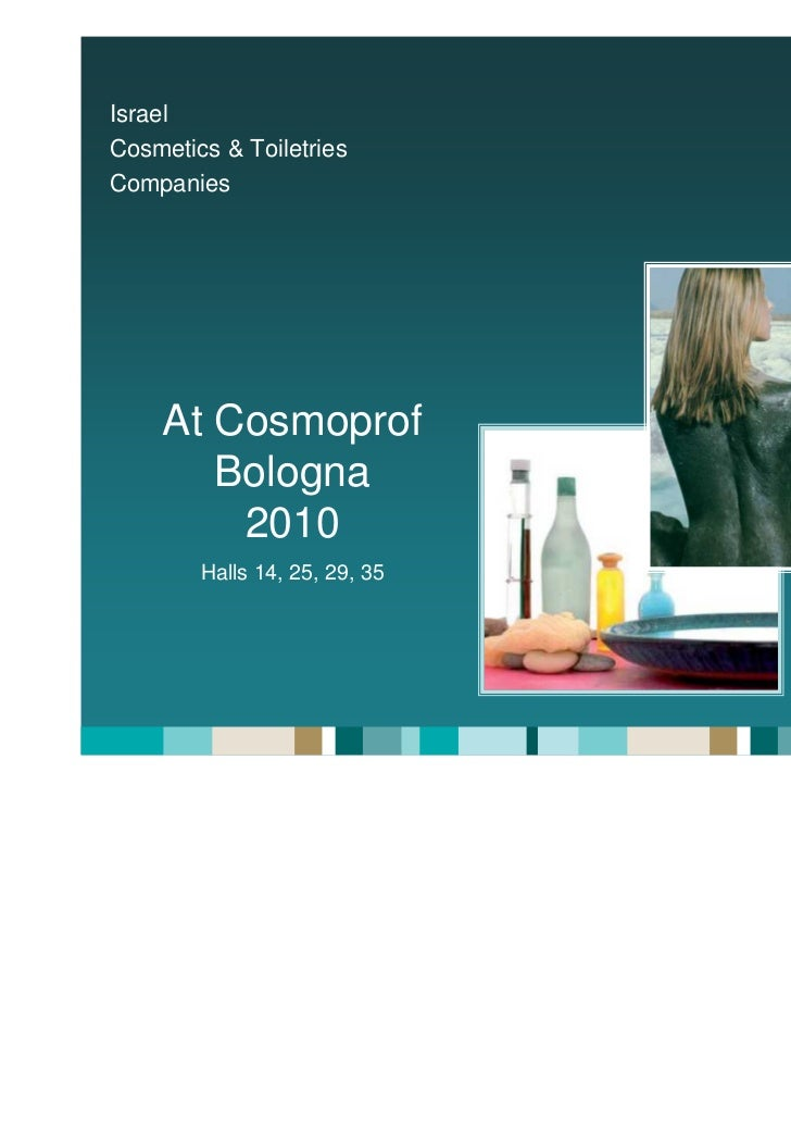 IsraelCosmetics & ToiletriesCompanies    At Cosmoprof       Bologna        2010        Halls 14, 25, 29, 35