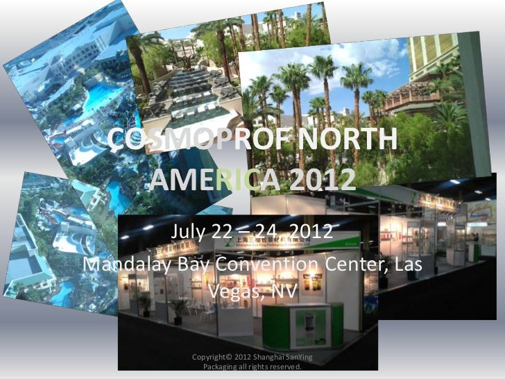 COSMOPROF NORTH    AMERICA 2012        July 22 – 24, 2012Mandalay Bay Convention Center, Las            Vegas, NV         ...